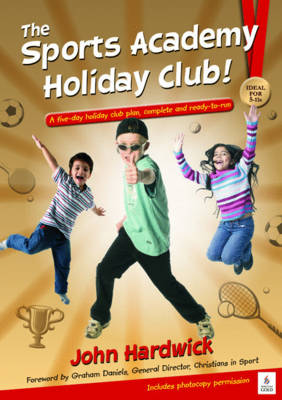 The Sports Academy Holiday Club!: A Five-day Holiday Club Plan, Complete and Ready-to-run (Paperback)