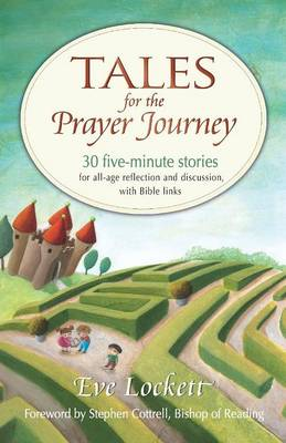 Tales for the Prayer Journey: 30 five-minute stories for all-age reflection and discussion, with Bible links (Paperback)