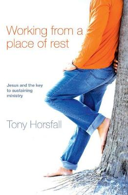Working from a Place of Rest: Jesus and the Key to Sustaining Ministry (Paperback)