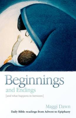 Beginnings and Endings (and what happens in between): Daily Bible readings from Advent to Epiphany (Paperback)