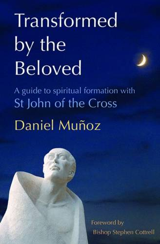 Transformed by the Beloved: A guide to spiritual formation with St John of the Cross (Paperback)