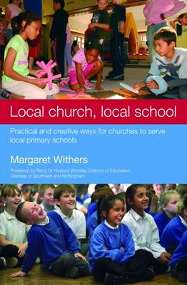 Local Church, Local School: Practical and Creative Ways for Churches to Serve Local Primary Schools (Paperback)