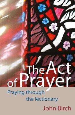 The Act of Prayer: Praying Through the Lectionary (Paperback)