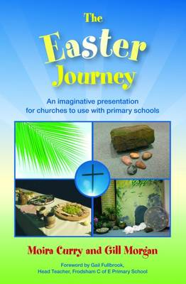 The Easter Journey: An Imaginative Presentation for Churches to Use with Primary Schools (Paperback)