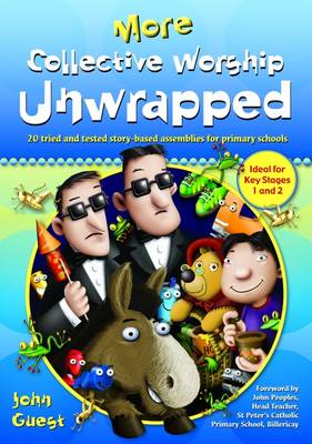 More Collective Worship Unwrapped: 20 Tried and Tested Story-based Assemblies for Primary Schools (Paperback)