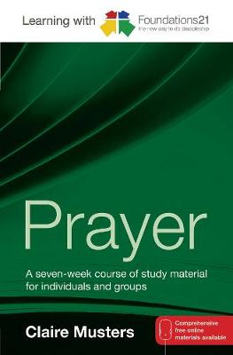 Learning with Foundations21 Prayer: A Seven-week Course of Study Material for Individuals and Groups (Paperback)