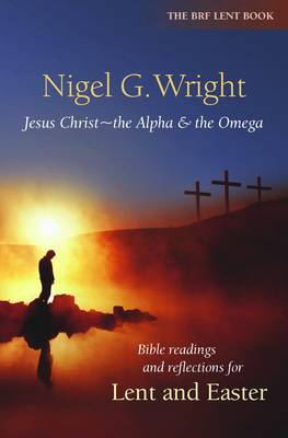 Jesus Christ - the Alpha and the Omega: Bible Readings and Reflections for Lent and Easter (Paperback)