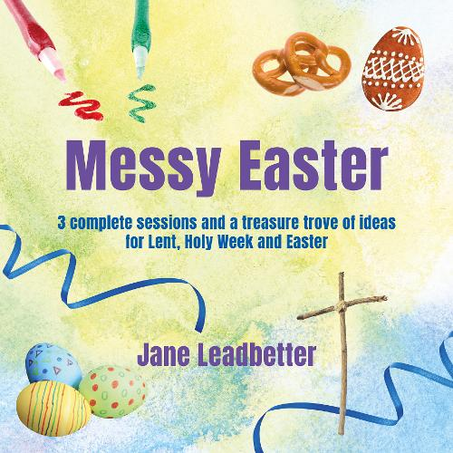 Messy Easter: 3 complete sessions and a treasure trove of craft ideas for Lent, Holy Week and Easter (Paperback)