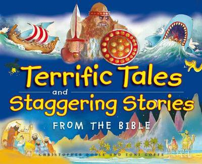 Terrific Tales and Staggering Stories from the Bible (Hardback)