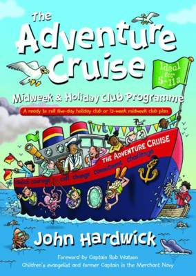 The Adventure Cruise Midweek & Holiday Club Programme: A ready to roll five-day holiday club or 12-week midweek club plan (Paperback)