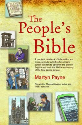The People's Bible: A Practical Handbook of Information and Cross-curricular Activities for Primary School Teachers to Mark the 400th Anniversary of the Bible in the English (Paperback)