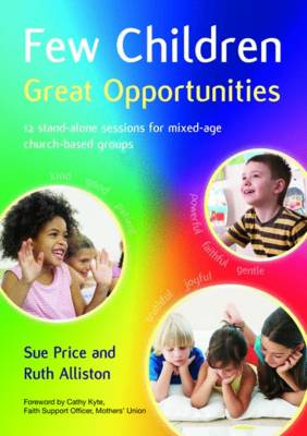 Few Children Great Opportunities: 12 stand-alone sessions for mixed-age church-based groups (Paperback)