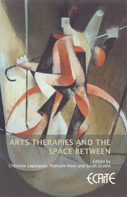 Arts Therapies and the Space Between: European Consortium for Arts Therapies Education (Hardback)