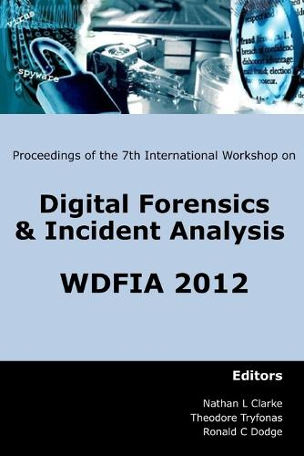 Proceedings of the Seventh International Workshop on Digital Forensics & Incident Analysis: WDFIA 2012 (Paperback)
