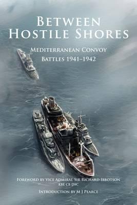 Between Hostile Shores: Mediterranean Convoys 1941-1942 (Paperback)