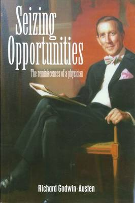 Seizing Opportunities: The Reminiscences of a Physician (Hardback)