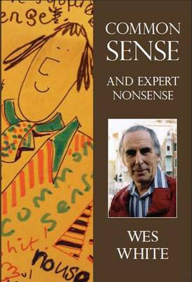 Common Sense & Expert Nonsense: Some are Wise, Some are Otherwise (Paperback)