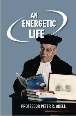 An Energetic Life: The Memoirs of Peter R. Odell from 1930 to 2010 (Paperback)