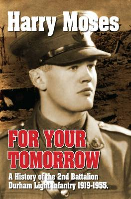 For Your Tomorrow: A History of the 2nd Battalion the Durham Light Infantry 1919-1955 (Paperback)