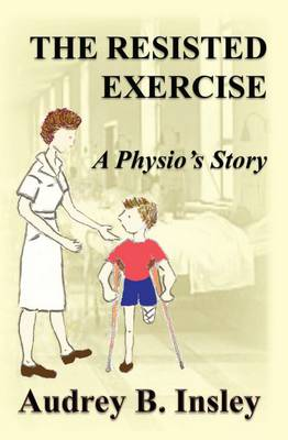 The Resisted Exercise: A Physio's Story (Paperback)