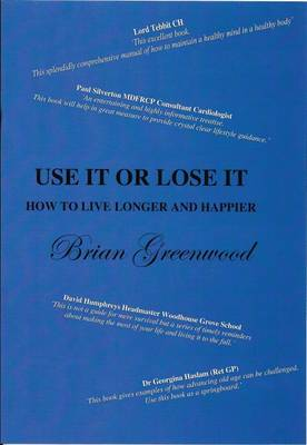 Use it or Lose it: How to Live Longer and Happier (Paperback)