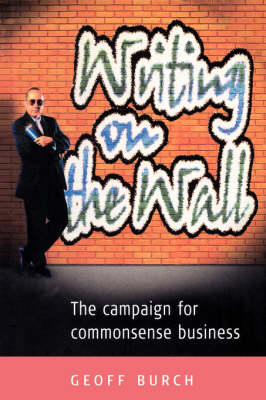 Writing on the Wall: The Campaign for Commonsense Business (Paperback)
