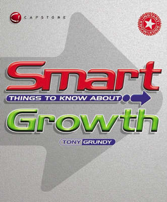 Smart Things to Know About Growth - Smart Things to Know About (Stay Smart!) Series (Paperback)