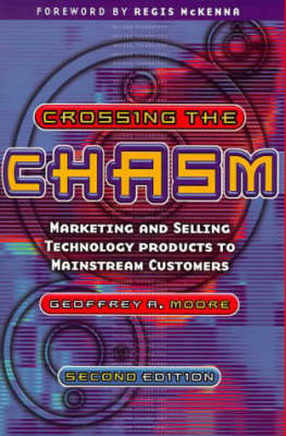 Crossing the Chasm: Marketing and selling technology products to mainstream customers (Paperback)
