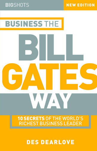 Business the Bill Gates Way: 10 Secrets of the World's Richest Business Leader - Big Shots S. (Paperback)