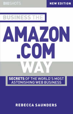 Big Shots: Secrets of the Worlds Most Astonishing Web Business Business the Amazon.com Way - Big Shots Series (Paperback)
