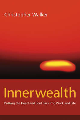 Innerwealth: Putting the Heart and Soul Back into Work and Life (Paperback)