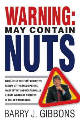 Warning!: May Contain Nuts! absolutely the first definitive review of the incompetent, inadvertent and occasionally illegal world of business in the new Millenium. (Paperback)