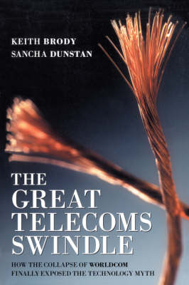 The Great Telecoms Swindle: How the Collapse of WorldCom Finally Exposed the Technology Myth (Paperback)