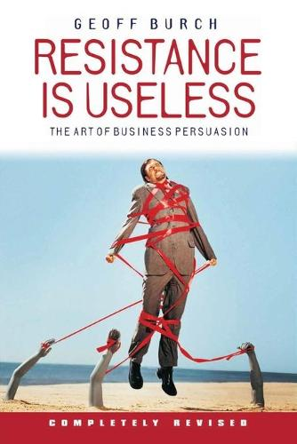 Resistance is Useless: The Art of Business Persuasion (Paperback)