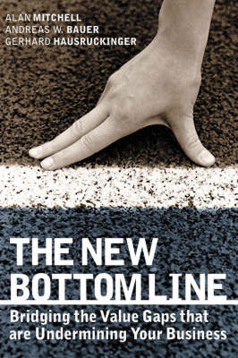 The New Bottom Line: Bridging the Value Gaps That are Undermining Your Business (Hardback)