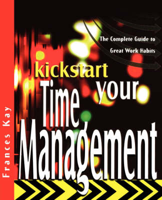 Kickstart Your Time Management: The Complete Guide to Great Work Habits - The Kickstart Series (Paperback)