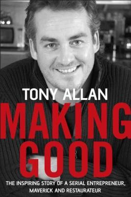 Making Good: The Inspiring Story of Serial Entrepreneur, Maverick and Restaurateur (Paperback)