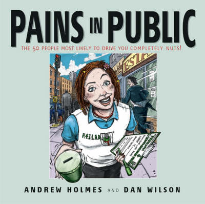 Pains in Public: The 50 People Most Likely to Drive You Completely Nuts! (Paperback)