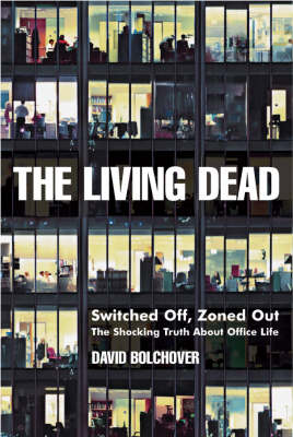 The Living Dead: Switched Off, Zoned Out - The Shocking Truth About Office Life (Paperback)