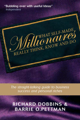 What Self-made Millionaires Really Think, Know and Do - a Straight-talking Guide to Business Success and Personal Riches (Paperback)