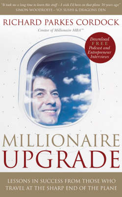 Millionaire Upgrade: Lessons in Success from Those Who Travel at the Sharp End of the Plane (Paperback)