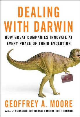 Dealing with Darwin: How Great Companies Innovate at Every Phase of Their Evolution (Paperback)