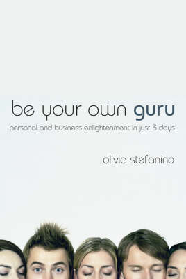 Be Your Own Guru: Personal and Business Enlightenment in Just 3 Days! (Paperback)