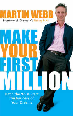 Make Your First Million: Ditch the 9-5 and Start the Business of Your Dreams (Paperback)