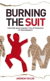 Burning the Suit: Fighting Back Against the Aftershock of Redundancy (Paperback)