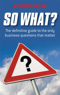 So What?: The Definitive Guide to the Only Business Questions that Matter (Paperback)