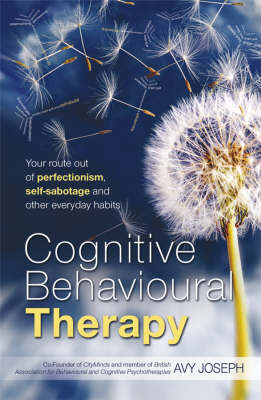 Cognitive Behavioural Therapy: Your Route Out of Perfectionism, Self-sabotage and Other Everyday Habits (Paperback)
