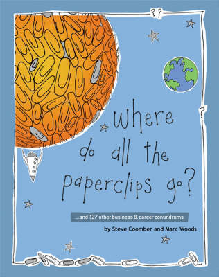 Where Do All the Paperclips Go?: and 127 Other Business and Career Conundrums (Paperback)