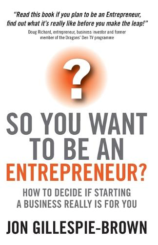 So You Want To Be An Entrepreneur?: How to decide if starting a business is really for you (Paperback)