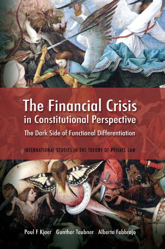The Financial Crisis in Constitutional Perspective: The Dark Side of Functional Differentiation - International Studies in the Theory of Private Law (Hardback)